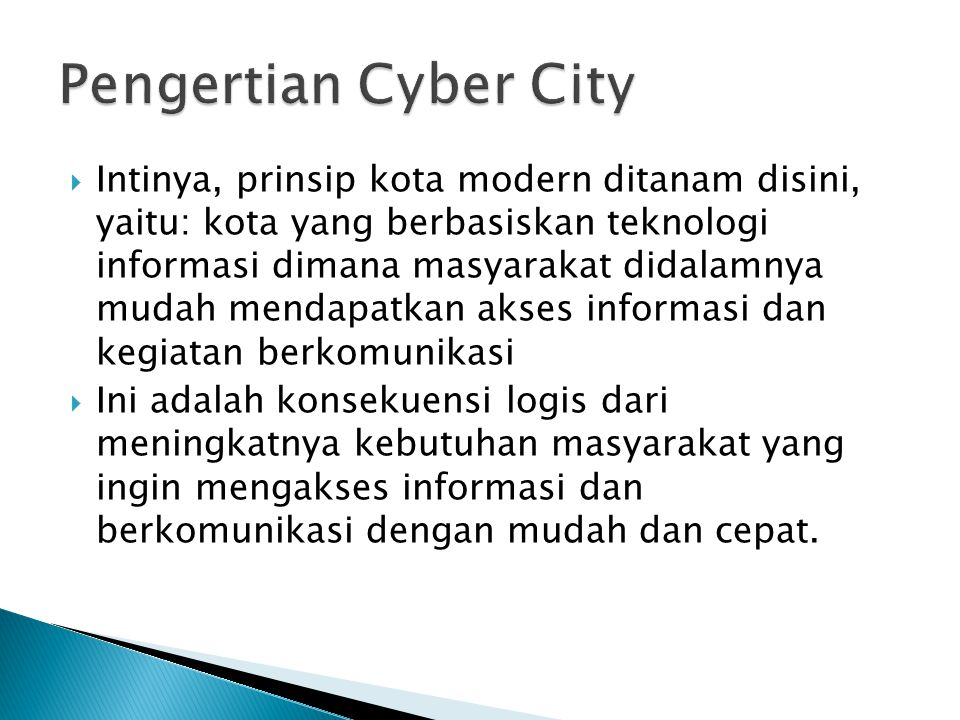 Cyber City yang terdiri atas beberapa komponen pendukung :  Pemerintahan : E-Government (e-Doc, e- Procurement, e-billing, e-Tax, dll)  Bisnis : E-Business (e-Commerce, e- Marketing, e-Trading, dll)  Pendidikan : E-Learning