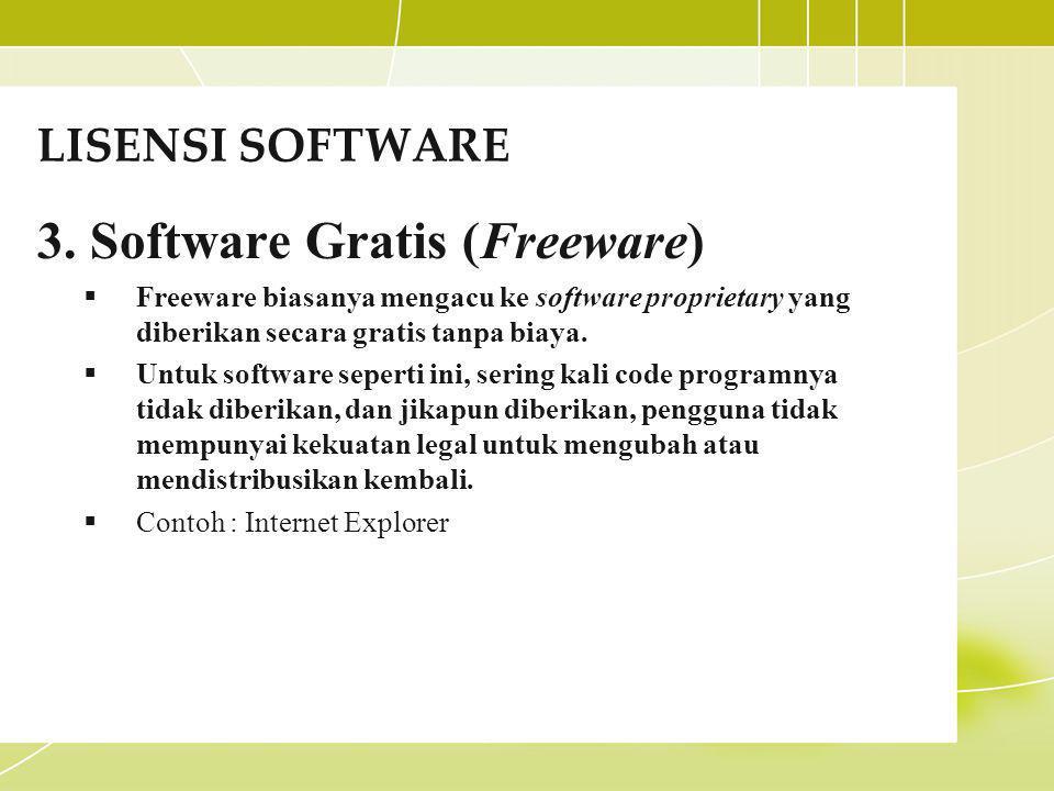LISENSI SOFTWARE 3.Software Gratis (Freeware)  Freeware biasanya mengacu ke software proprietary yang diberikan secara gratis tanpa biaya.