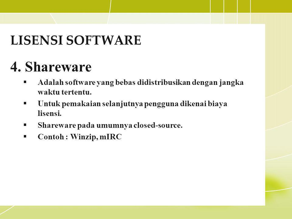 LISENSI SOFTWARE 4. Shareware  Adalah software yang bebas didistribusikan dengan jangka waktu tertentu.  Untuk pemakaian selanjutnya pengguna dikena