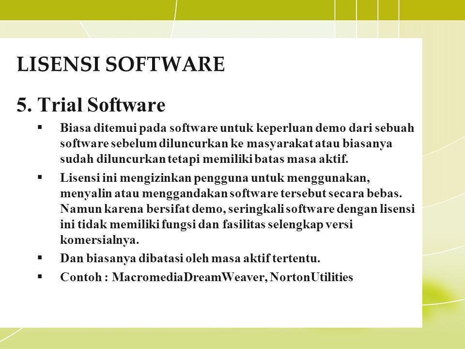 LISENSI SOFTWARE 5. Trial Software  Biasa ditemui pada software untuk keperluan demo dari sebuah software sebelum diluncurkan ke masyarakat atau bias