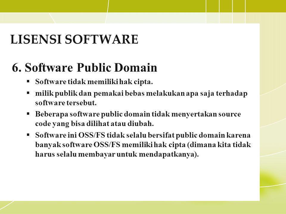 LISENSI SOFTWARE 6. Software Public Domain  Software tidak memiliki hak cipta.  milik publik dan pemakai bebas melakukan apa saja terhadap software
