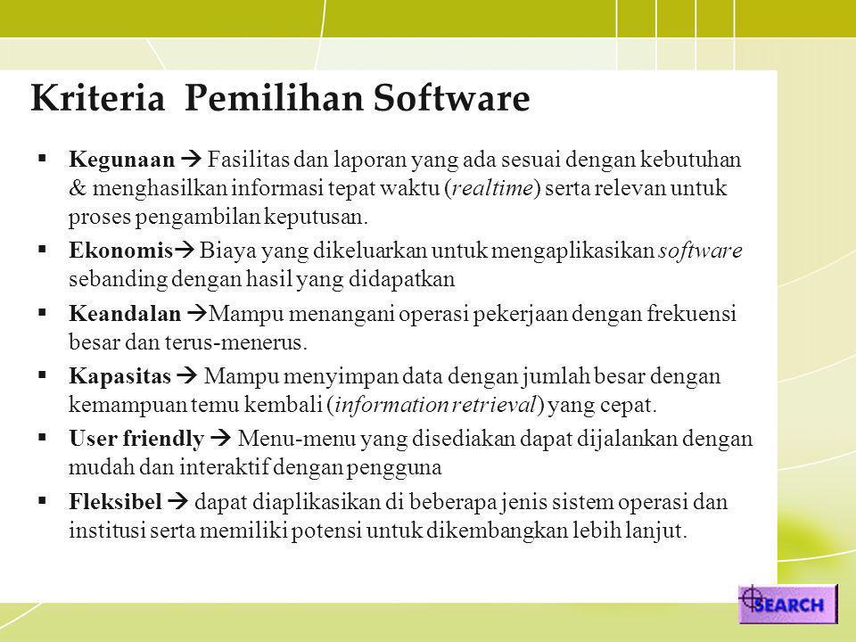 Kriteria Pemilihan Software  Kegunaan  Fasilitas dan laporan yang ada sesuai dengan kebutuhan & menghasilkan informasi tepat waktu (realtime) serta