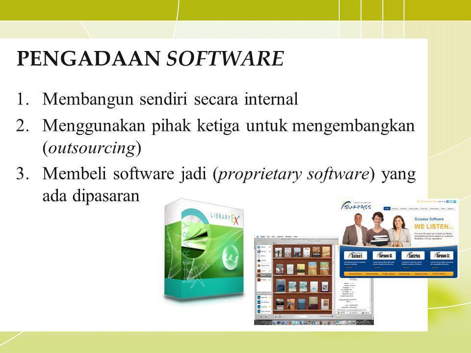 PENGADAAN SOFTWARE 1.Membangun sendiri secara internal 2.Menggunakan pihak ketiga untuk mengembangkan (outsourcing) 3.Membeli software jadi (proprietary software) yang ada dipasaran