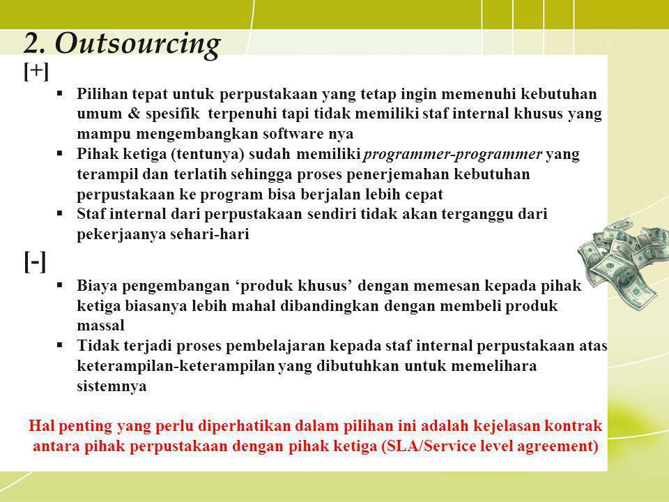 2. Outsourcing [+]  Pilihan tepat untuk perpustakaan yang tetap ingin memenuhi kebutuhan umum & spesifik terpenuhi tapi tidak memiliki staf internal