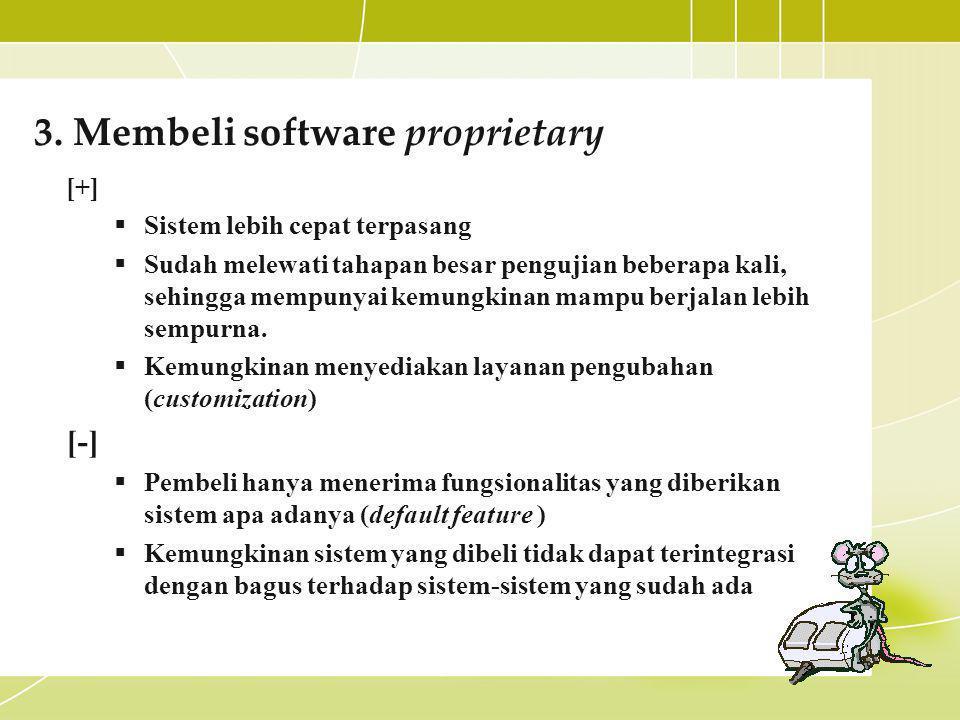 3. Membeli software proprietary [+]  Sistem lebih cepat terpasang  Sudah melewati tahapan besar pengujian beberapa kali, sehingga mempunyai kemungki