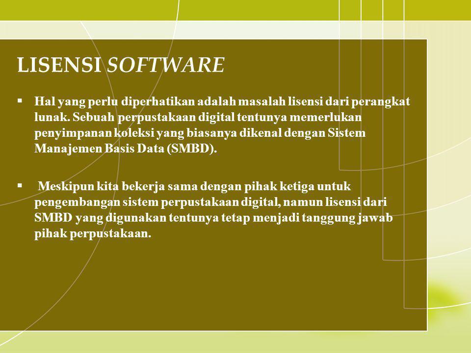 LISENSI SOFTWARE  Hal yang perlu diperhatikan adalah masalah lisensi dari perangkat lunak. Sebuah perpustakaan digital tentunya memerlukan penyimpana