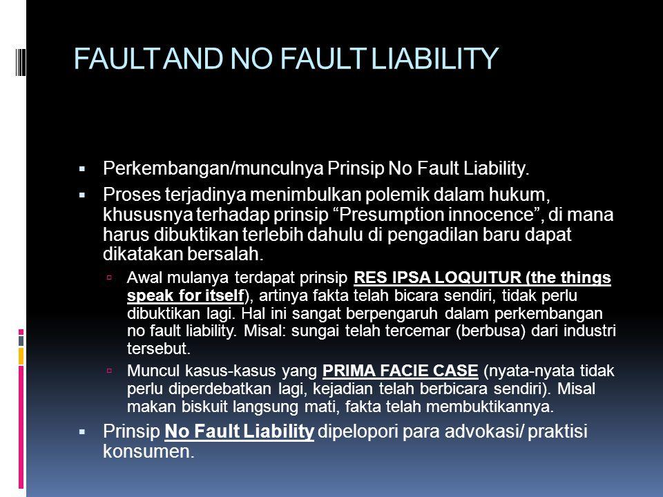 FAULT AND NO FAULT LIABILITY  Perkembangan/munculnya Prinsip No Fault Liability.  Proses terjadinya menimbulkan polemik dalam hukum, khususnya terha