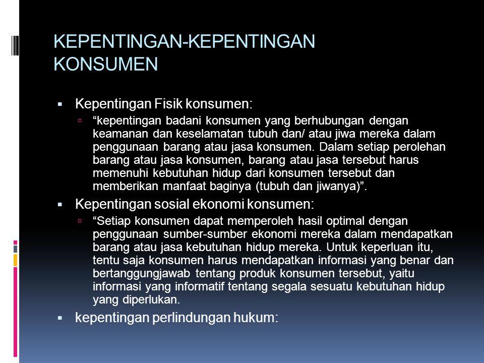 """KEPENTINGAN-KEPENTINGAN KONSUMEN  Kepentingan Fisik konsumen:  """"kepentingan badani konsumen yang berhubungan dengan keamanan dan keselamatan tubuh d"""