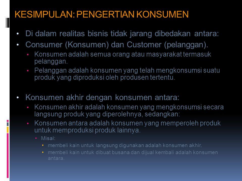 KESIMPULAN: PENGERTIAN KONSUMEN • Di dalam realitas bisnis tidak jarang dibedakan antara: • Consumer (Konsumen) dan Customer (pelanggan). • Konsumen a
