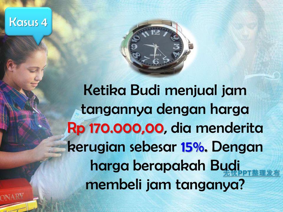 Rp 170.000,00 15%. Ketika Budi menjual jam tangannya dengan harga Rp 170.000,00, dia menderita kerugian sebesar 15%. Dengan harga berapakah Budi membe