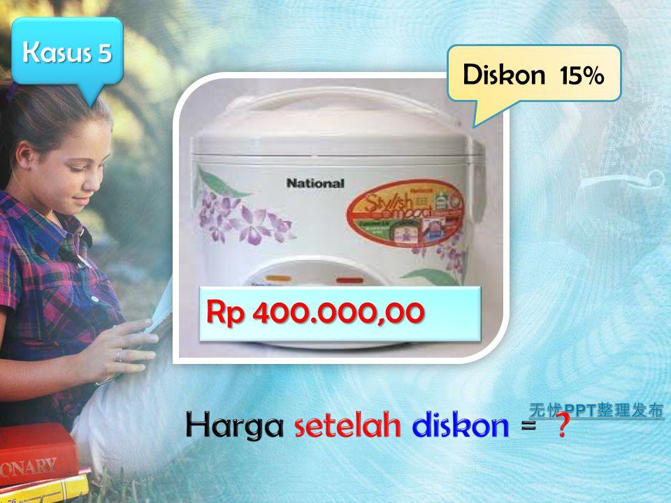 Kasus 5 Rp 400.000,00 Diskon 15%