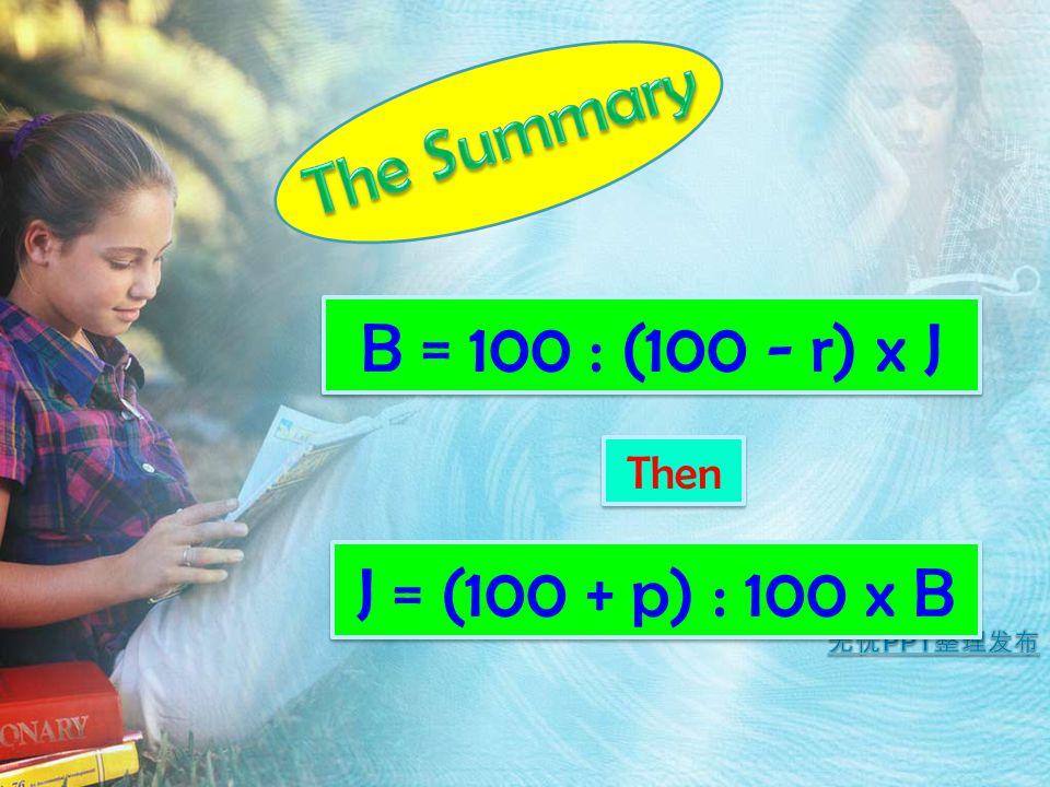 B = 100 : (100 - r) x J Then J = (100 + p) : 100 x B