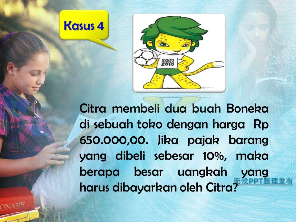 Citra membeli dua buah Boneka di sebuah toko dengan harga Rp 650.000,00. Jika pajak barang yang dibeli sebesar 10%, maka berapa besar uangkah yang har