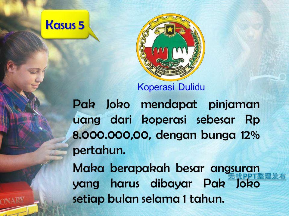 Pak Joko mendapat pinjaman uang dari koperasi sebesar Rp 8.000.000,00, dengan bunga 12% pertahun. Maka berapakah besar angsuran yang harus dibayar Pak
