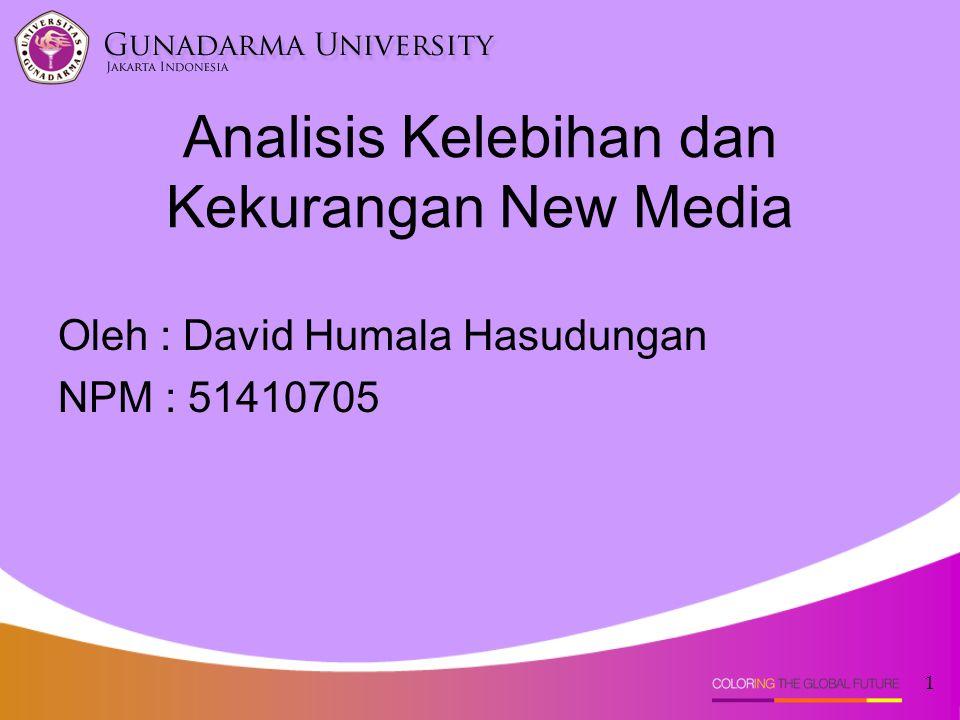 Analisis Kelebihan dan Kekurangan New Media Oleh : David Humala Hasudungan NPM : 51410705 1