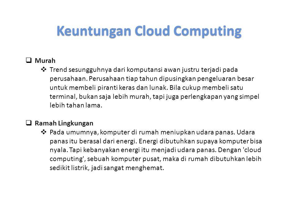 Keuntungan Cloud Computing  Murah  Trend sesungguhnya dari komputansi awan justru terjadi pada perusahaan. Perusahaan tiap tahun dipusingkan pengelu