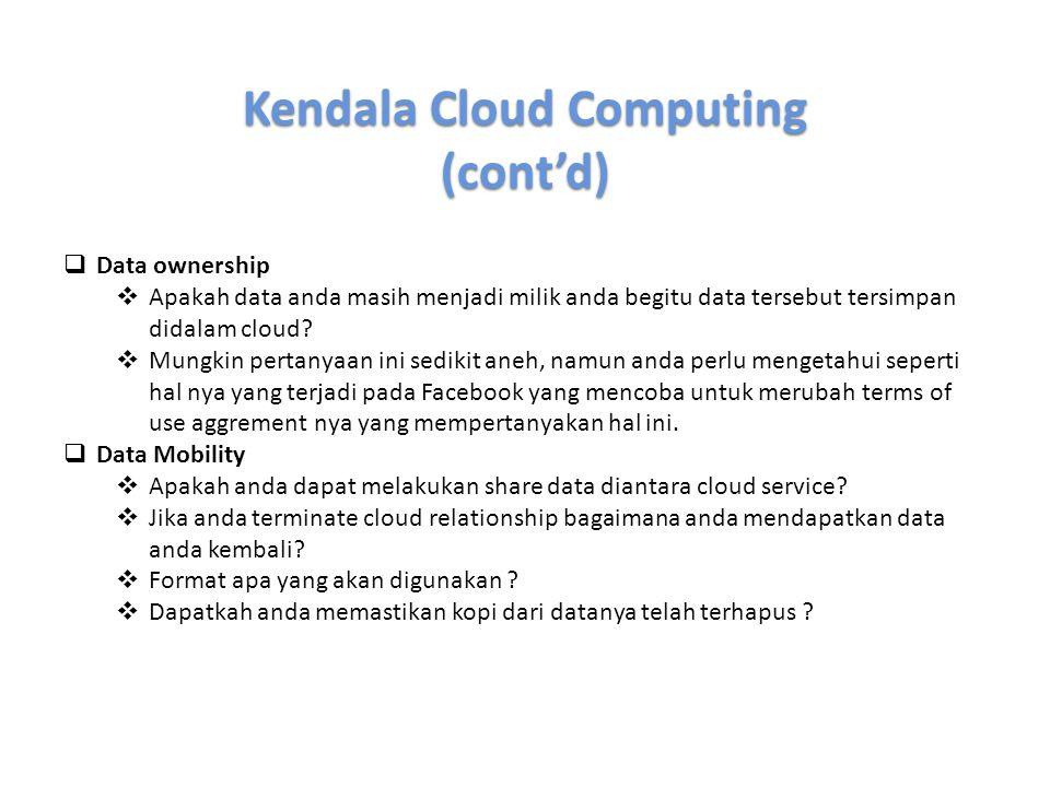 (cont'd)  Data ownership  Apakah data anda masih menjadi milik anda begitu data tersebut tersimpan didalam cloud?  Mungkin pertanyaan ini sedikit a