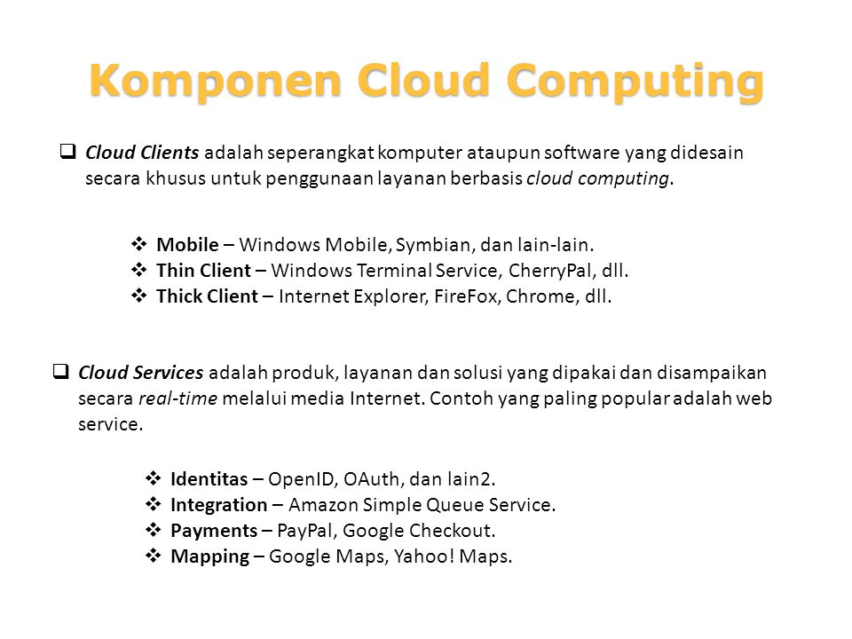  Cloud Clients adalah seperangkat komputer ataupun software yang didesain secara khusus untuk penggunaan layanan berbasis cloud computing.  Mobile –