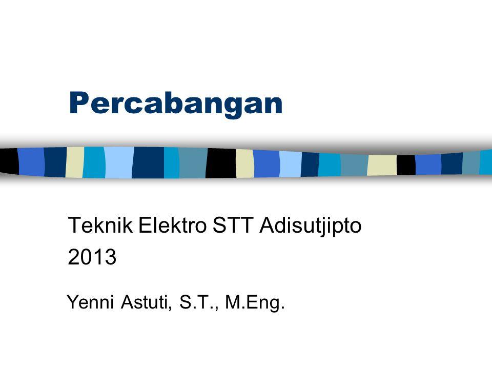 Percabangan Teknik Elektro STT Adisutjipto 2013 Yenni Astuti, S.T., M.Eng.