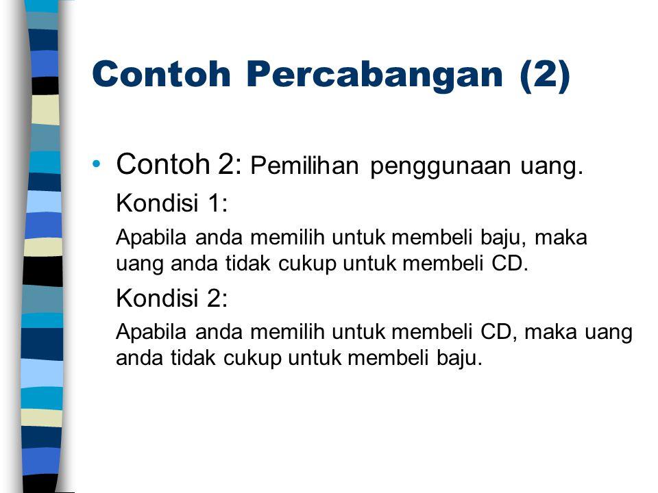 Contoh Percabangan (2) •Contoh 2: Pemilihan penggunaan uang. Kondisi 1: Apabila anda memilih untuk membeli baju, maka uang anda tidak cukup untuk memb
