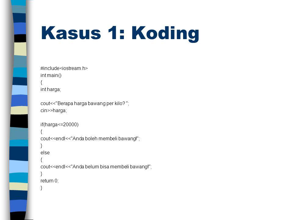 Kasus 1: Koding #include int main() { int harga; cout<< Berapa harga bawang per kilo.