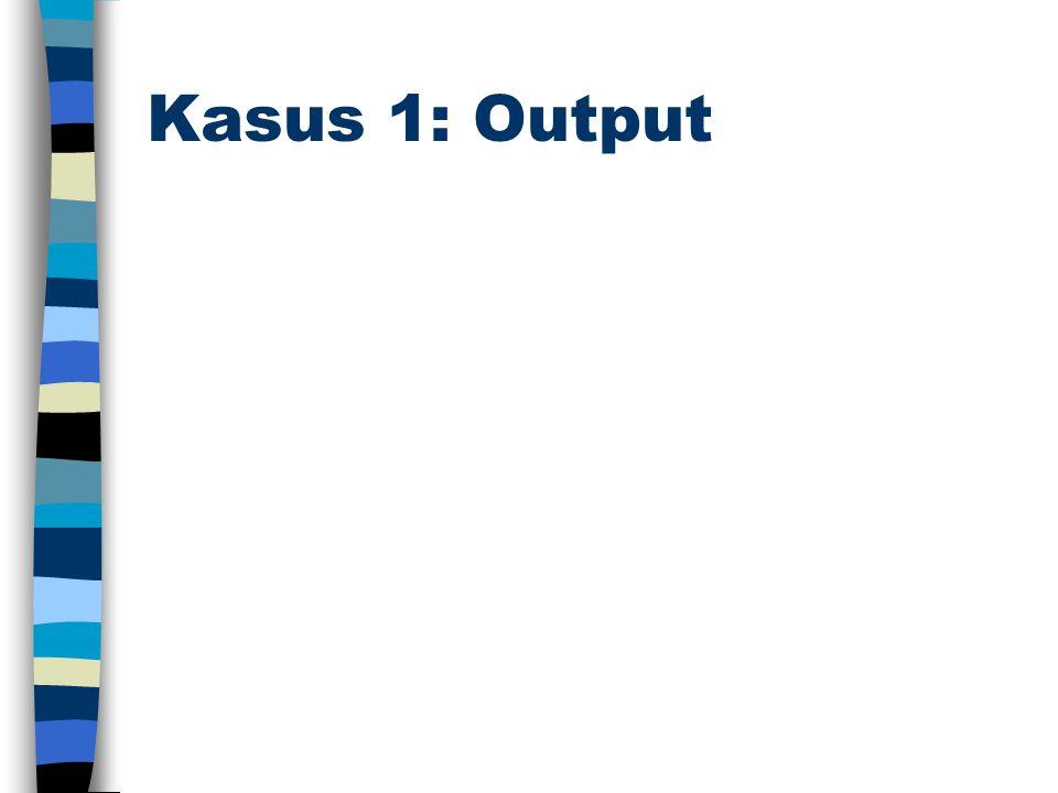 Kasus 1: Output