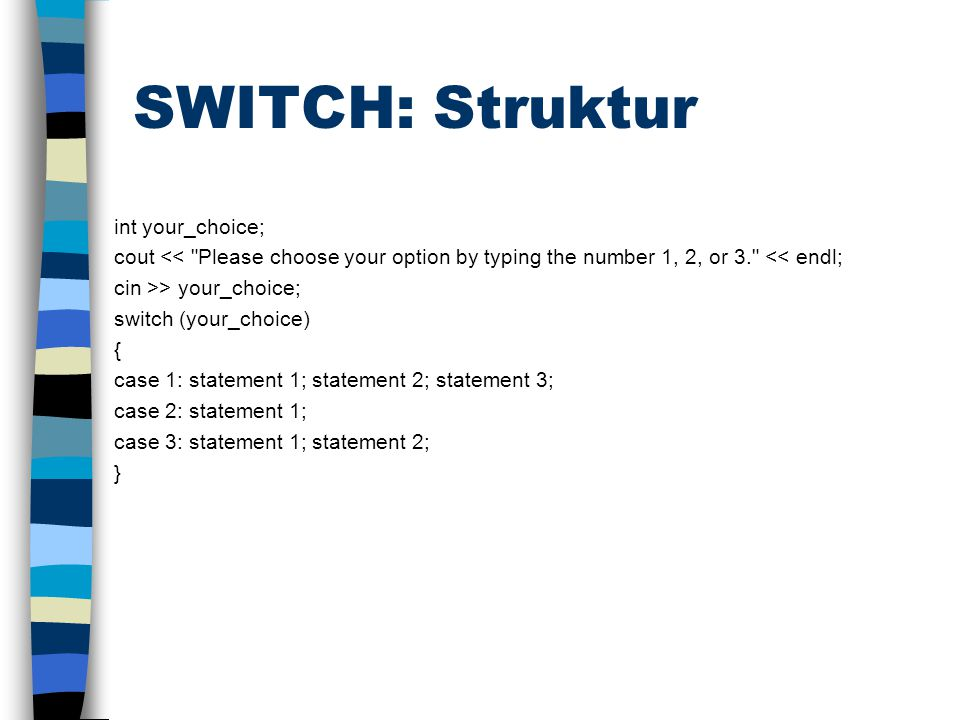 SWITCH: Struktur int your_choice; cout <<