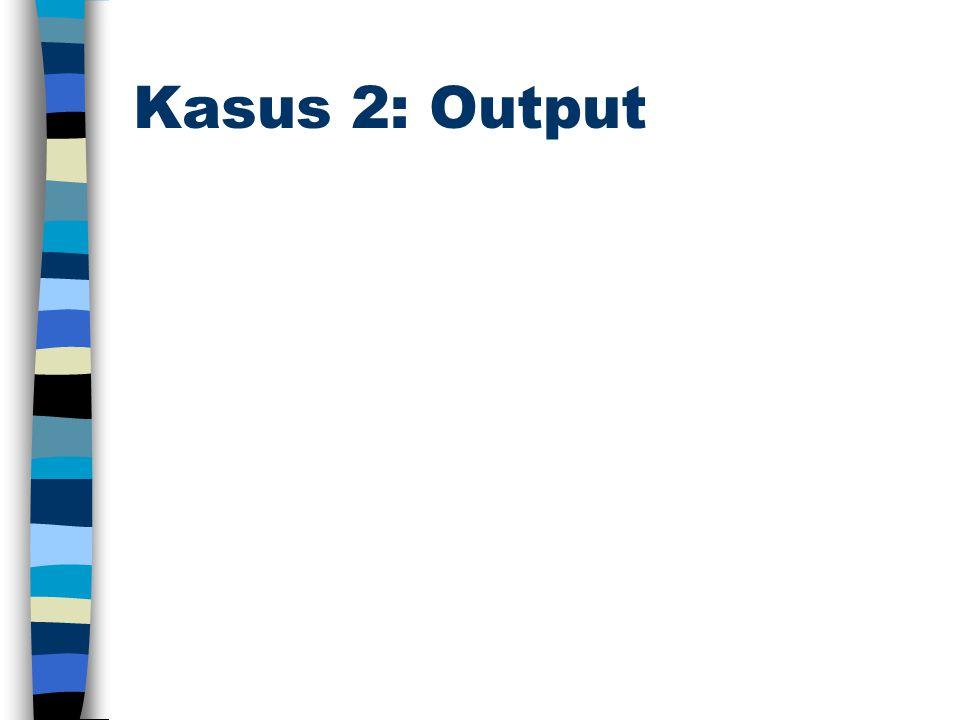 Kasus 2: Output