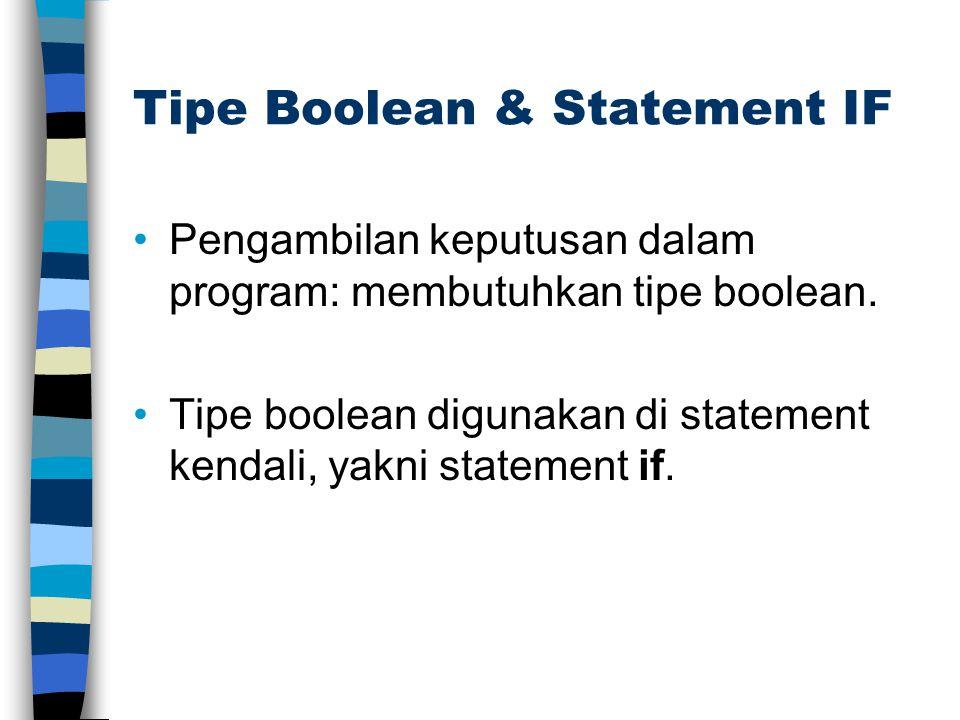 Tipe Boolean & Statement IF •Pengambilan keputusan dalam program: membutuhkan tipe boolean. •Tipe boolean digunakan di statement kendali, yakni statem