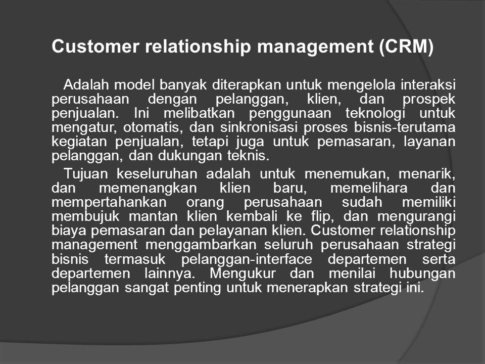Customer relationship management (CRM) Adalah model banyak diterapkan untuk mengelola interaksi perusahaan dengan pelanggan, klien, dan prospek penjua