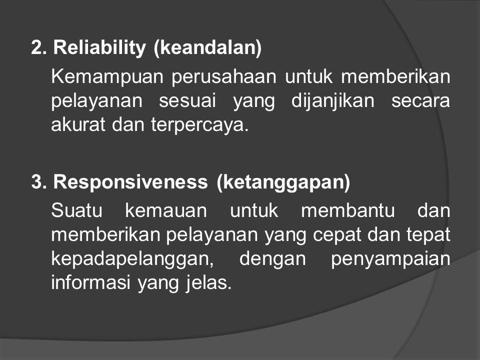2. Reliability (keandalan) Kemampuan perusahaan untuk memberikan pelayanan sesuai yang dijanjikan secara akurat dan terpercaya. 3. Responsiveness (ket