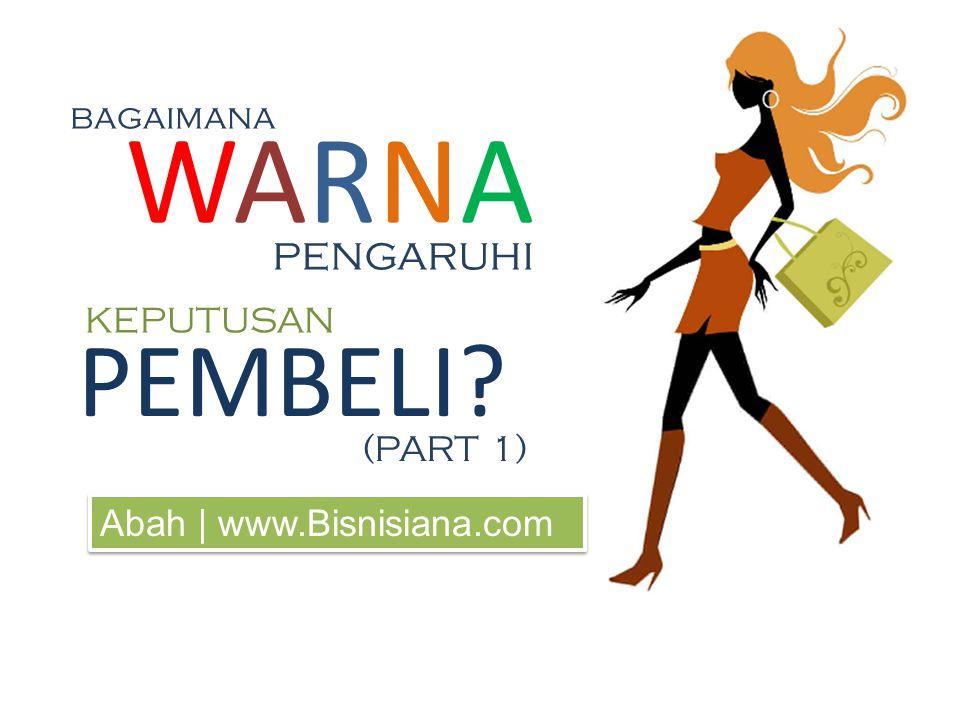WARNAWARNA pengaruhi PEMBELI bagaimana (PART 1) KEPUTUSAN Abah | www.Bisnisiana.com