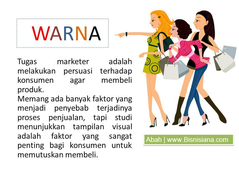 WARNAWARNA Tugas marketer adalah melakukan persuasi terhadap konsumen agar membeli produk.