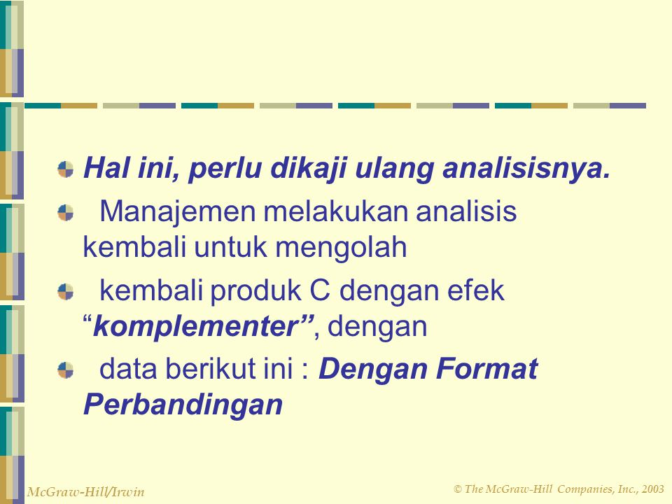 © The McGraw-Hill Companies, Inc., 2003 McGraw-Hill/Irwin Hal ini, perlu dikaji ulang analisisnya.