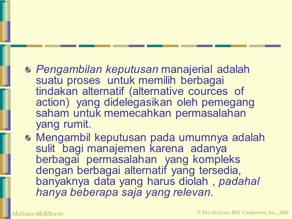 © The McGraw-Hill Companies, Inc., 2003 McGraw-Hill/Irwin Pengambilan keputusan manajerial adalah suatu proses untuk memilih berbagai tindakan alterna
