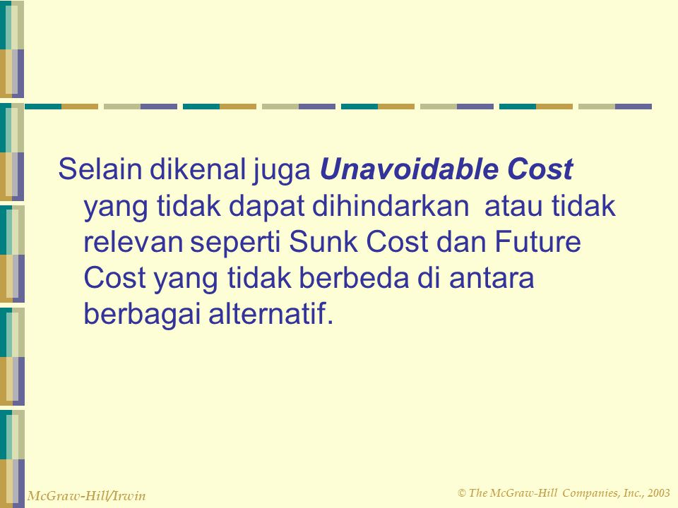 © The McGraw-Hill Companies, Inc., 2003 McGraw-Hill/Irwin Selain dikenal juga Unavoidable Cost yang tidak dapat dihindarkan atau tidak relevan seperti