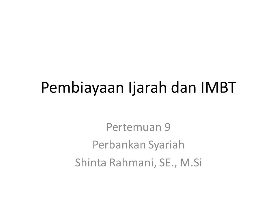 Pembiayaan Ijarah dan IMBT Pertemuan 9 Perbankan Syariah Shinta Rahmani, SE., M.Si