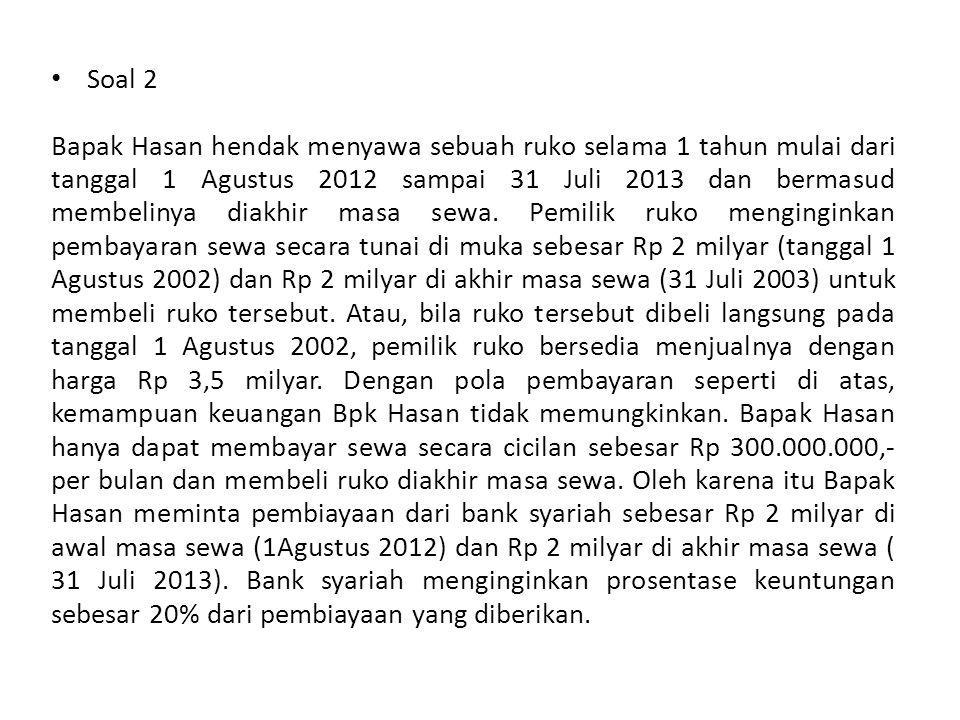 • Soal 2 Bapak Hasan hendak menyawa sebuah ruko selama 1 tahun mulai dari tanggal 1 Agustus 2012 sampai 31 Juli 2013 dan bermasud membelinya diakhir m
