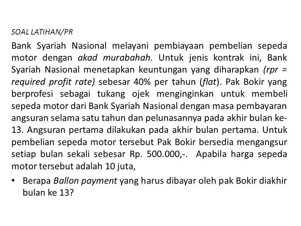 SOAL LATIHAN/PR Bank Syariah Nasional melayani pembiayaan pembelian sepeda motor dengan akad murabahah. Untuk jenis kontrak ini, Bank Syariah Nasional