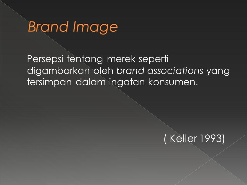 Persepsi tentang merek seperti digambarkan oleh brand associations yang tersimpan dalam ingatan konsumen. ( Keller 1993)