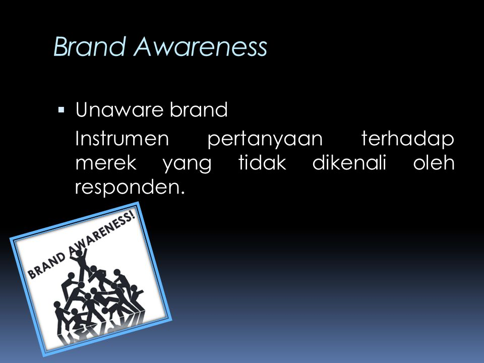 Brand Awareness  Unaware brand Instrumen pertanyaan terhadap merek yang tidak dikenali oleh responden.