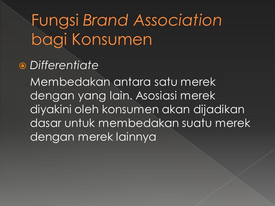  Differentiate Membedakan antara satu merek dengan yang lain. Asosiasi merek diyakini oleh konsumen akan dijadikan dasar untuk membedakan suatu merek