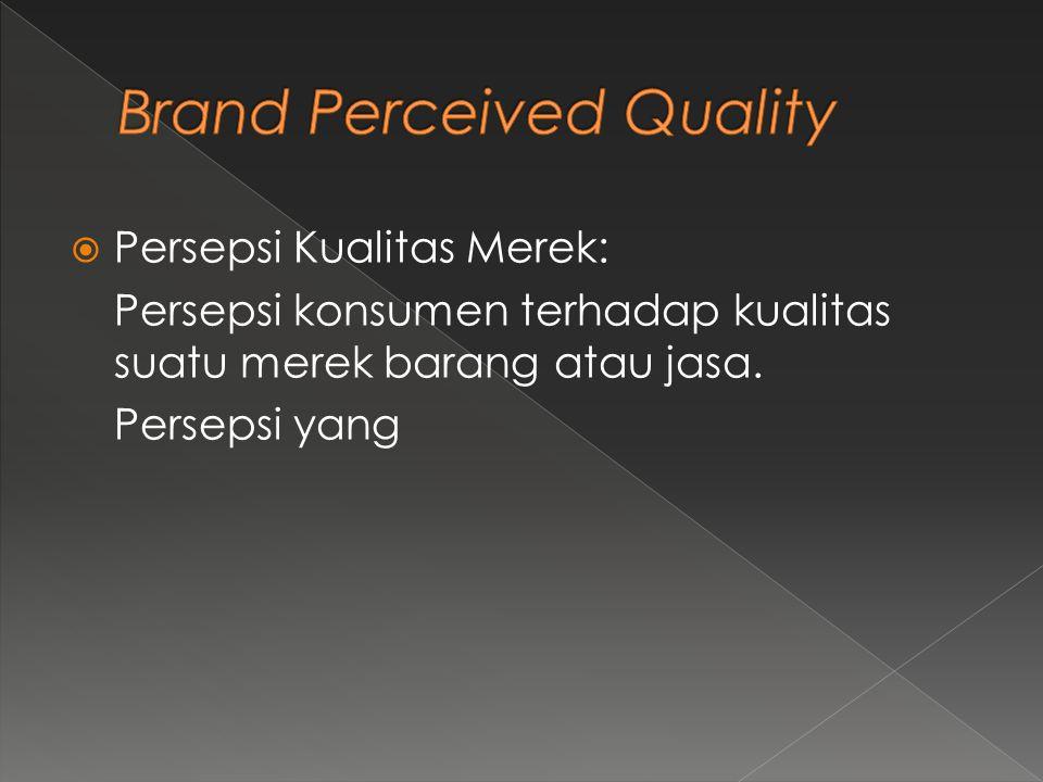  Persepsi Kualitas Merek: Persepsi konsumen terhadap kualitas suatu merek barang atau jasa. Persepsi yang