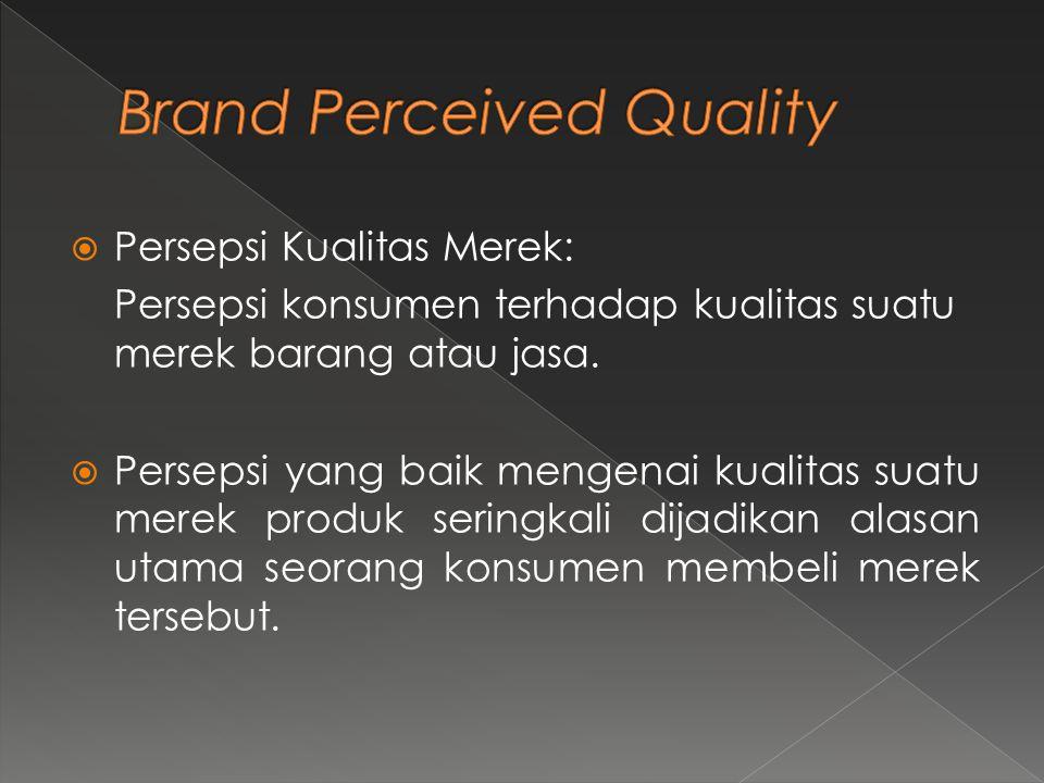  Persepsi Kualitas Merek: Persepsi konsumen terhadap kualitas suatu merek barang atau jasa.  Persepsi yang baik mengenai kualitas suatu merek produk
