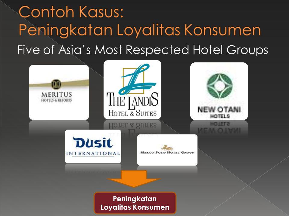 Five of Asia's Most Respected Hotel Groups Peningkatan Loyalitas Konsumen