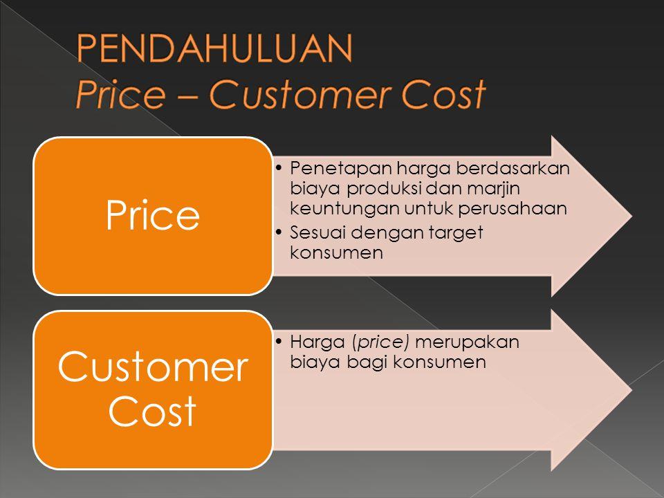 •Penetapan harga berdasarkan biaya produksi dan marjin keuntungan untuk perusahaan •Sesuai dengan target konsumen Price •Harga (price) merupakan biaya