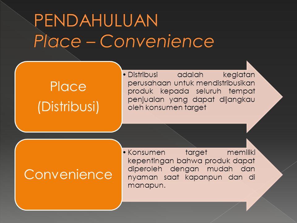 •Distribusi adalah kegiatan perusahaan untuk mendistribusikan produk kepada seluruh tempat penjualan yang dapat dijangkau oleh konsumen target Place (