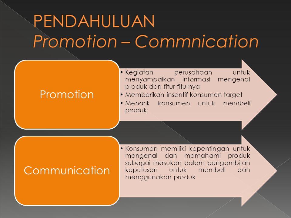 •Kegiatan perusahaan untuk menyampaikan informasi mengenai produk dan fitur-fiturnya •Memberikan insentif konsumen target •Menarik konsumen untuk memb