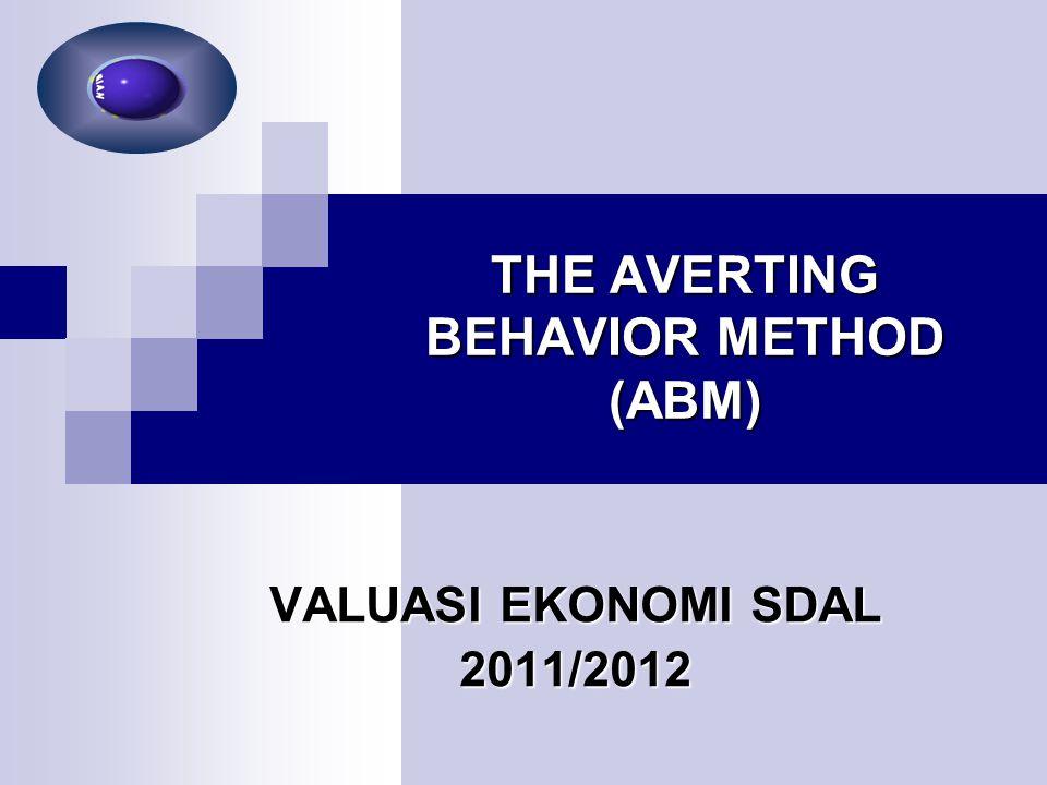 THE AVERTING BEHAVIOR METHOD (ABM) VALUASI EKONOMI SDAL 2011/2012