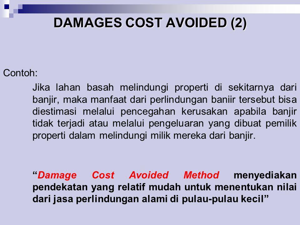DAMAGES COST AVOIDED (2) Contoh: Jika lahan basah melindungi properti di sekitarnya dari banjir, maka manfaat dari perlindungan baniir tersebut bisa d